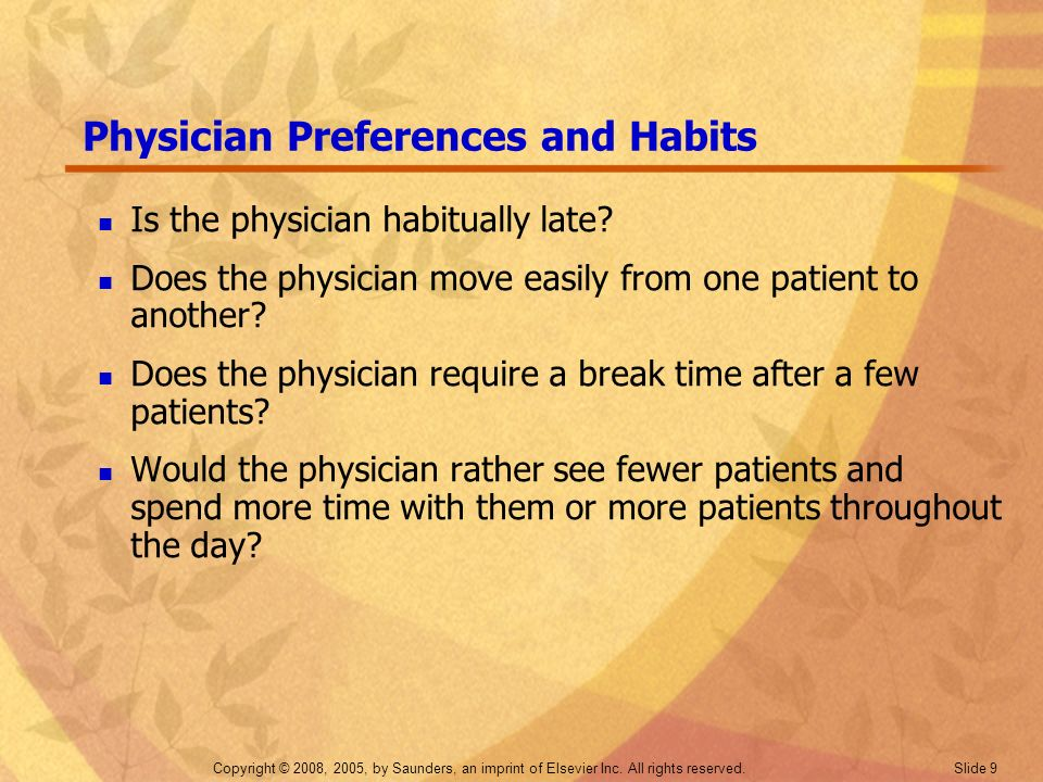 Copyright © 2008, 2005, by Saunders, an imprint of Elsevier Inc. All rights reserved. Slide 9 Physician Preferences and Habits Is the physician habitu