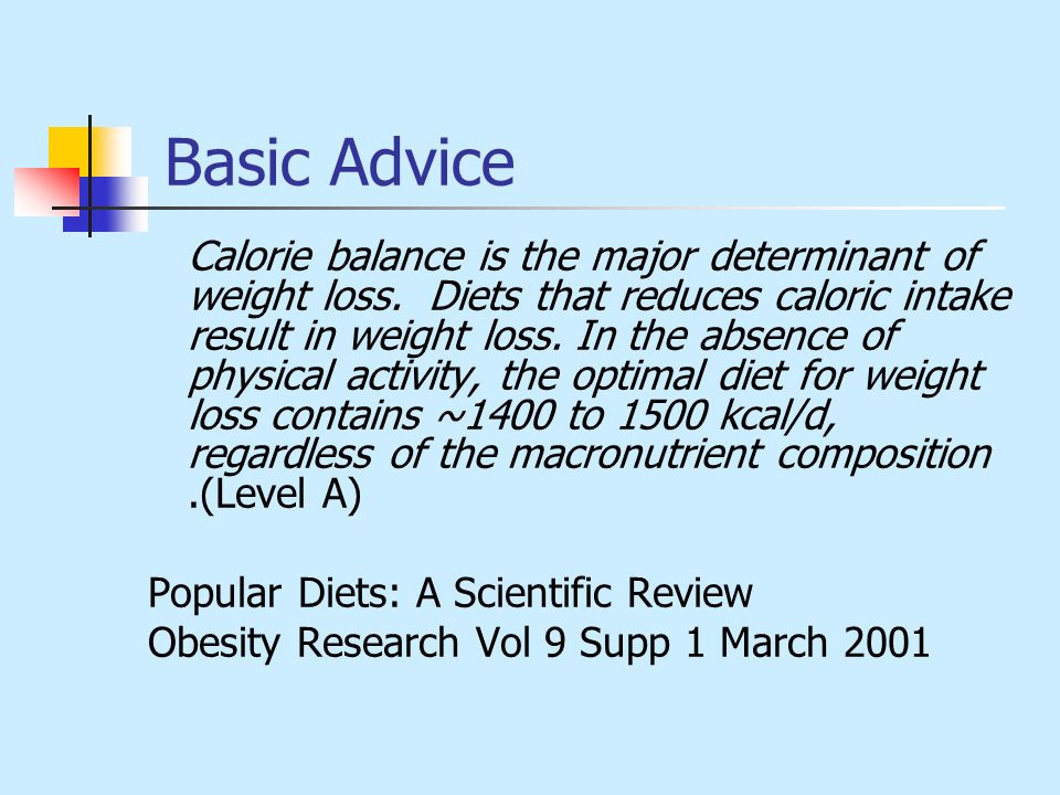 Basic Advice Calorie balance is the major determinant of weight loss.