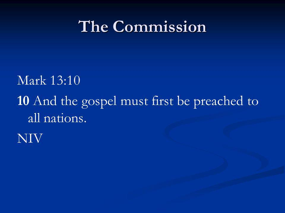 The Commission Mark 13:10 10 And the gospel must first be preached to all nations. NIV