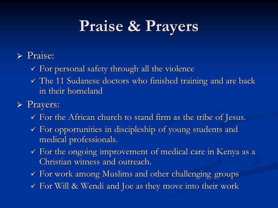 Praise & Prayers Praise: Praise: For personal safety through all the violence For personal safety through all the violence The 11 Sudanese doctors who