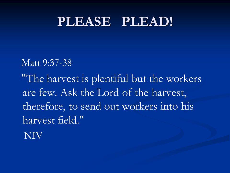 PLEASE PLEAD! Matt 9:37-38