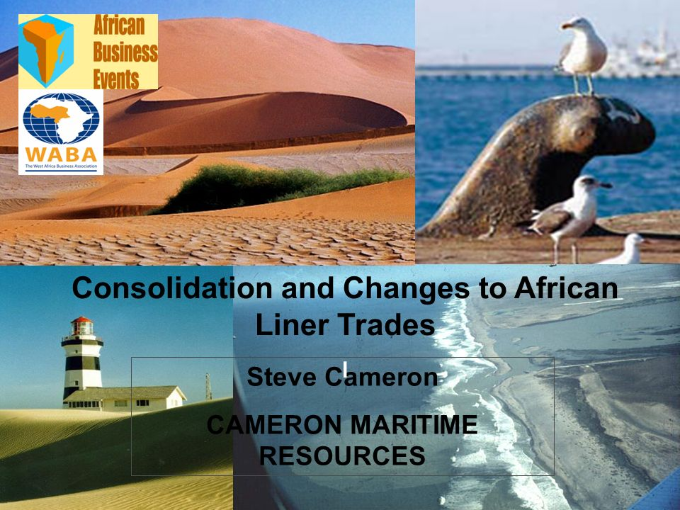 CMR 1 Steve Cameron CAMERON MARITIME RESOURCES Consolidation and Changes to African Liner Trades l