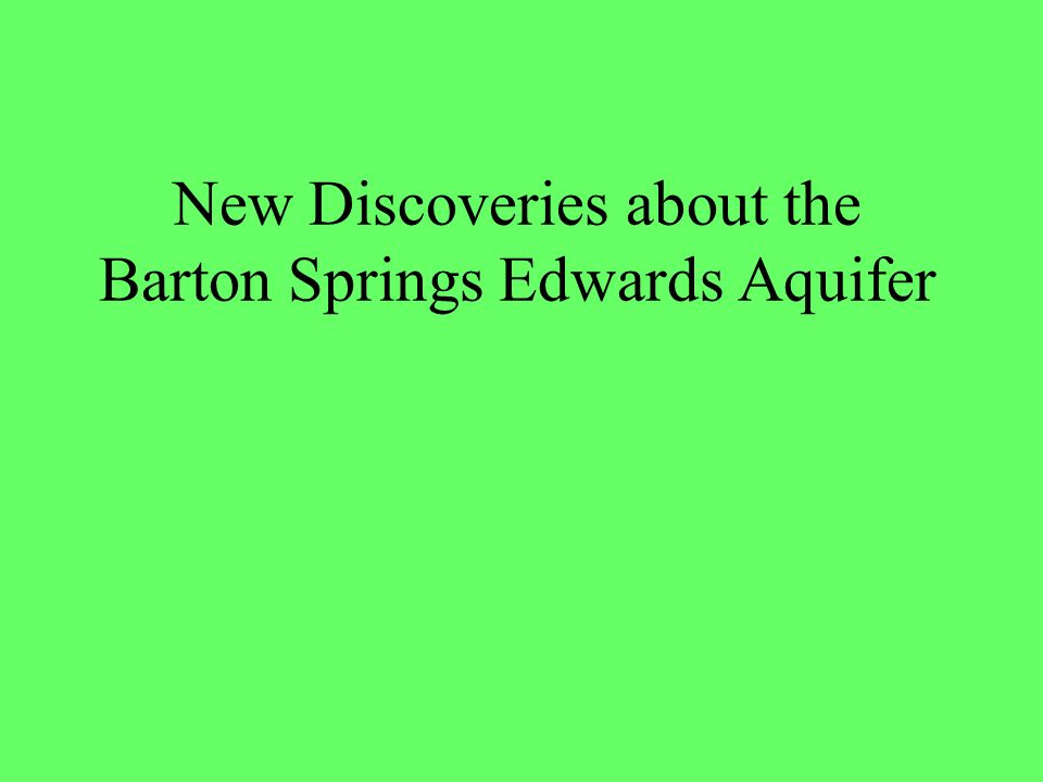 New Discoveries about the Barton Springs Edwards Aquifer