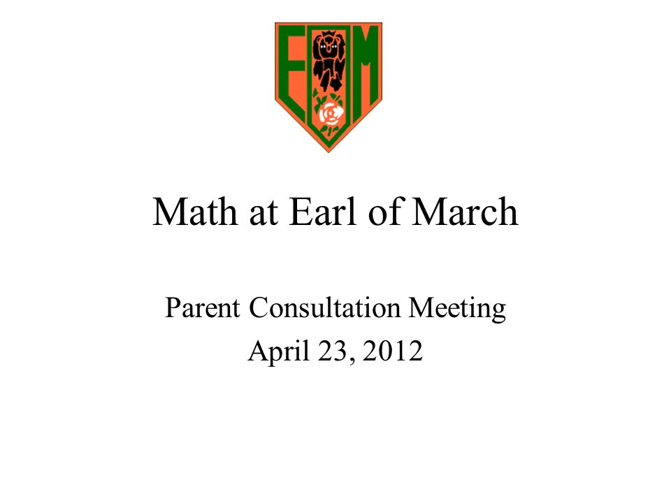 Math at Earl of March Parent Consultation Meeting April 23, 2012