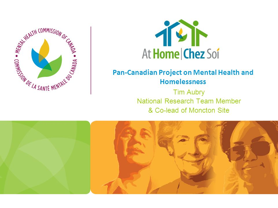 Pan-Canadian Project on Mental Health and Homelessness Tim Aubry National Research Team Member & Co-lead of Moncton Site