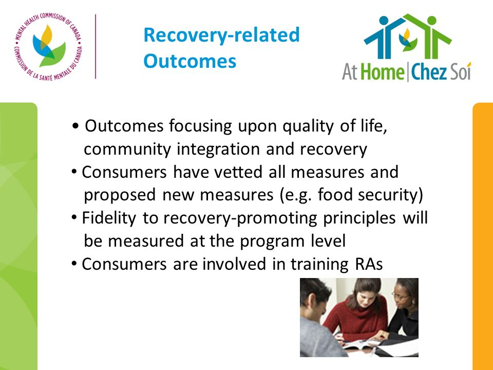 Recovery-related Outcomes Outcomes focusing upon quality of life, community integration and recovery Consumers have vetted all measures and proposed n