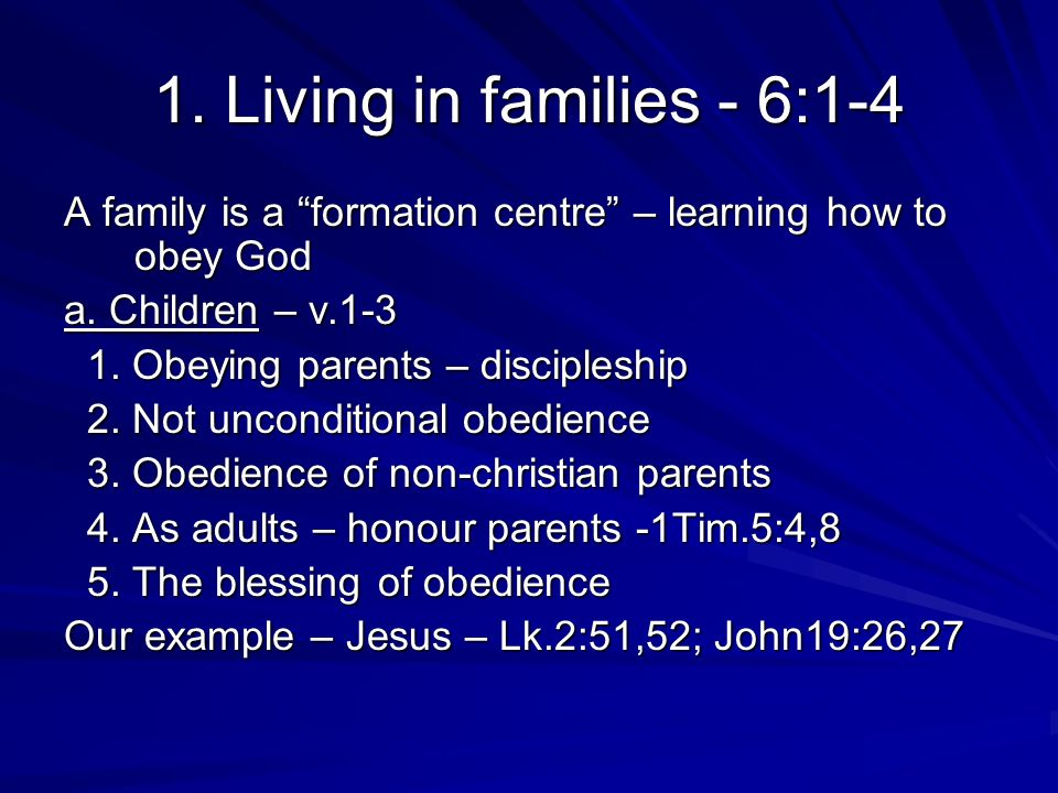 1. Living in families - 6:1-4 A family is a formation centre – learning how to obey God a.