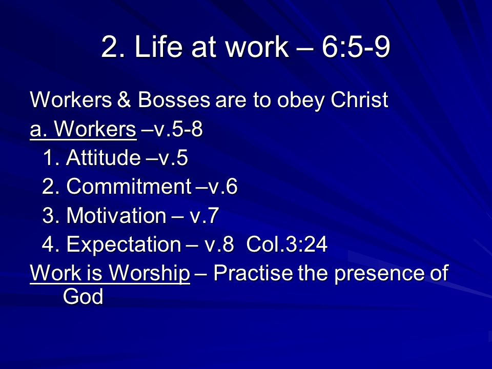 2. Life at work – 6:5-9 Workers & Bosses are to obey Christ a.