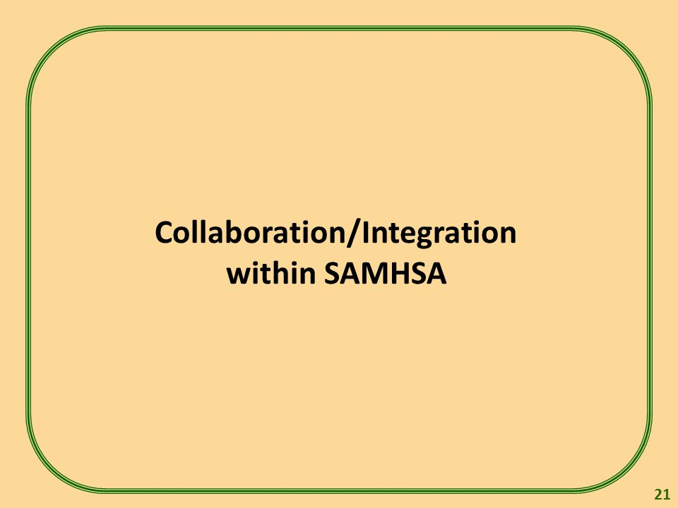 Collaboration/Integration within SAMHSA 21