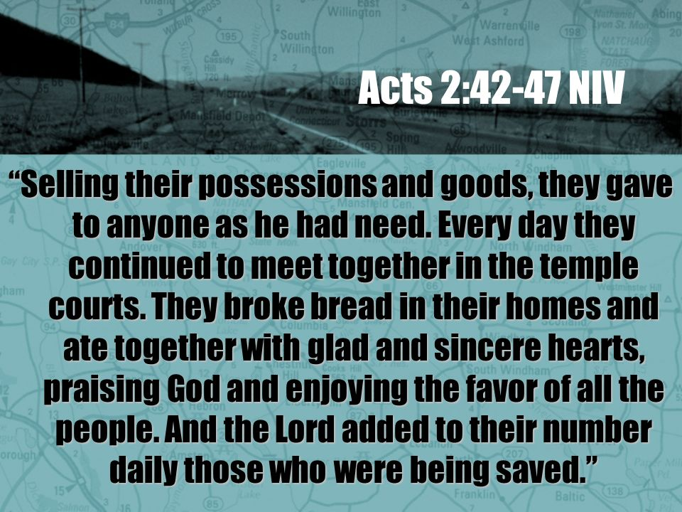 Acts 2:42-47 NIV Selling their possessions and goods, they gave to anyone as he had need.