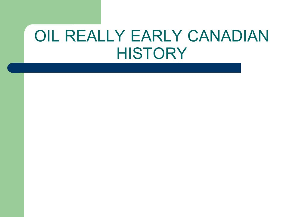 OIL REALLY EARLY CANADIAN HISTORY