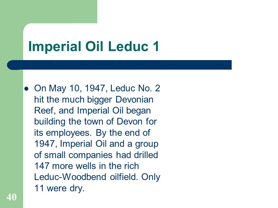 Imperial Oil Leduc 1 On May 10, 1947, Leduc No. 2 hit the much bigger Devonian Reef, and Imperial Oil began building the town of Devon for its employe