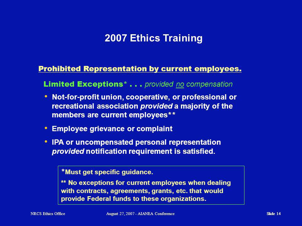 Slide 14 2007 Ethics Training Slide 14 Prohibited Representation by current employees.