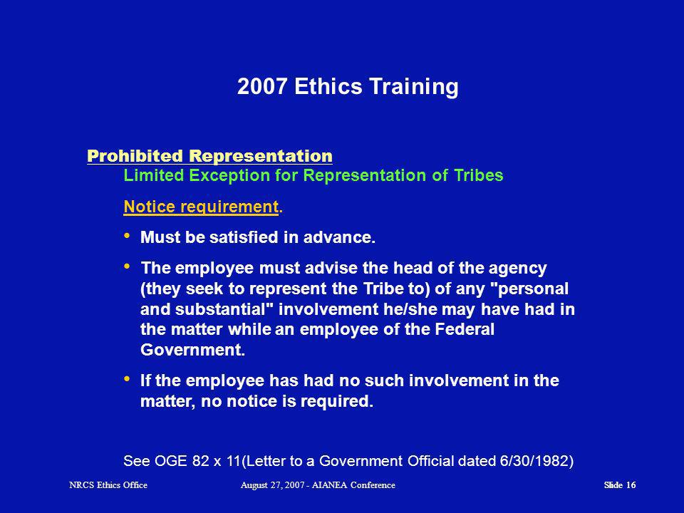 Slide 16 2007 Ethics Training Slide 16 Prohibited Representation Limited Exception for Representation of Tribes Notice requirement.