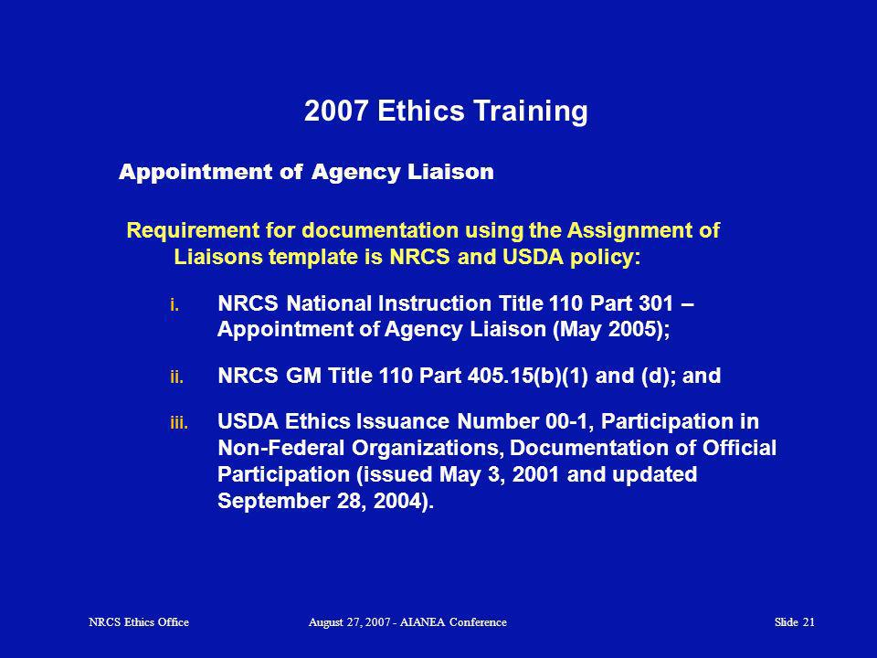 Slide Ethics Training Requirement for documentation using the Assignment of Liaisons template is NRCS and USDA policy: i.
