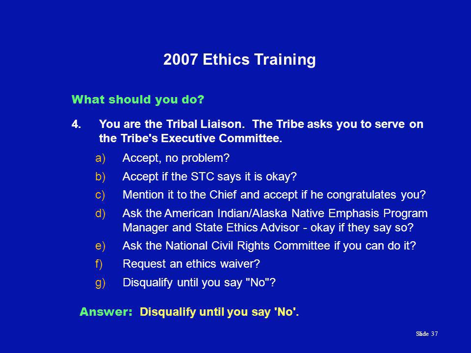 Slide Ethics Training What should you do. 4.You are the Tribal Liaison.