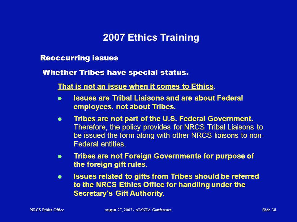 Slide 38 2007 Ethics Training Whether Tribes have special status.