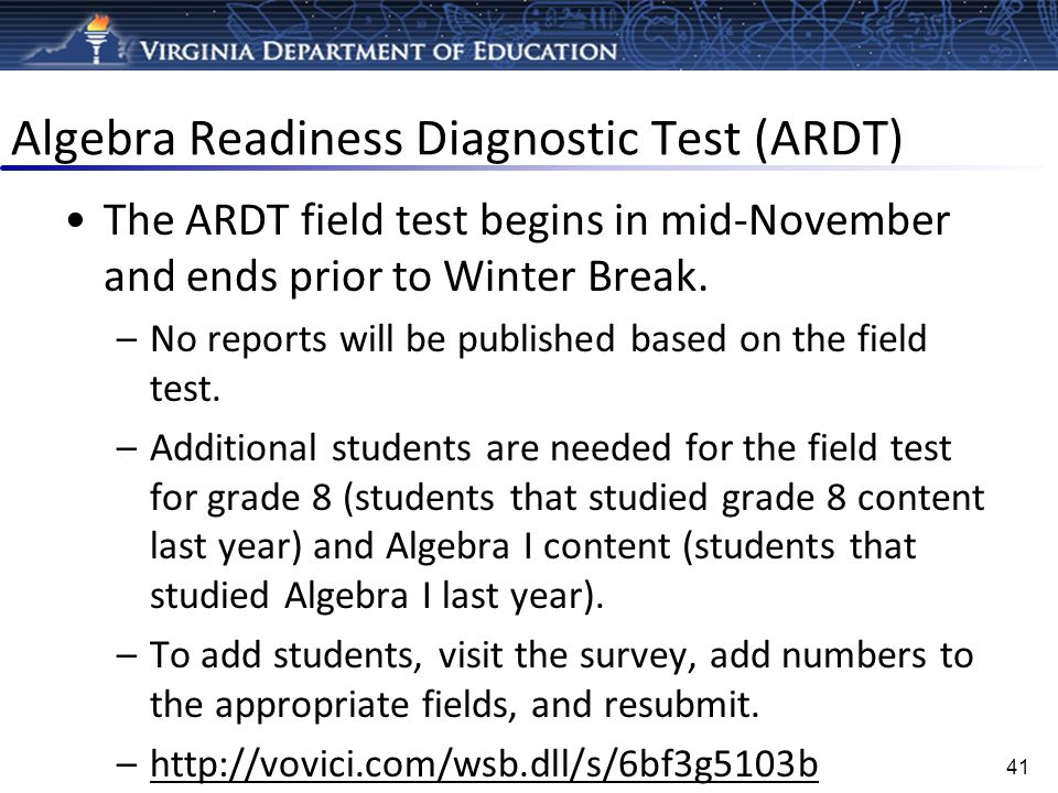 Algebra Readiness Diagnostic Test (ARDT) The ARDT field test begins in mid-November and ends prior to Winter Break. –No reports will be published base