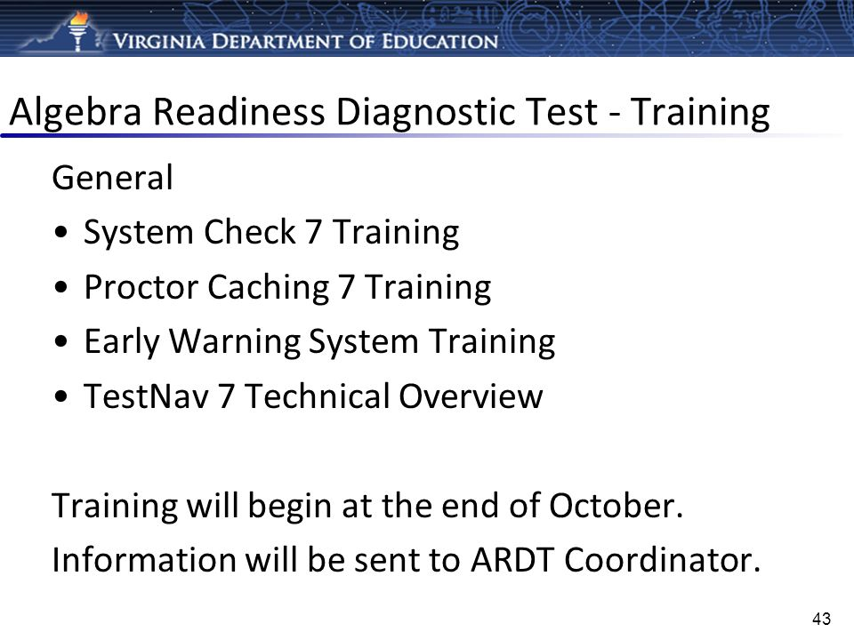 Algebra Readiness Diagnostic Test - Training General System Check 7 Training Proctor Caching 7 Training Early Warning System Training TestNav 7 Techni