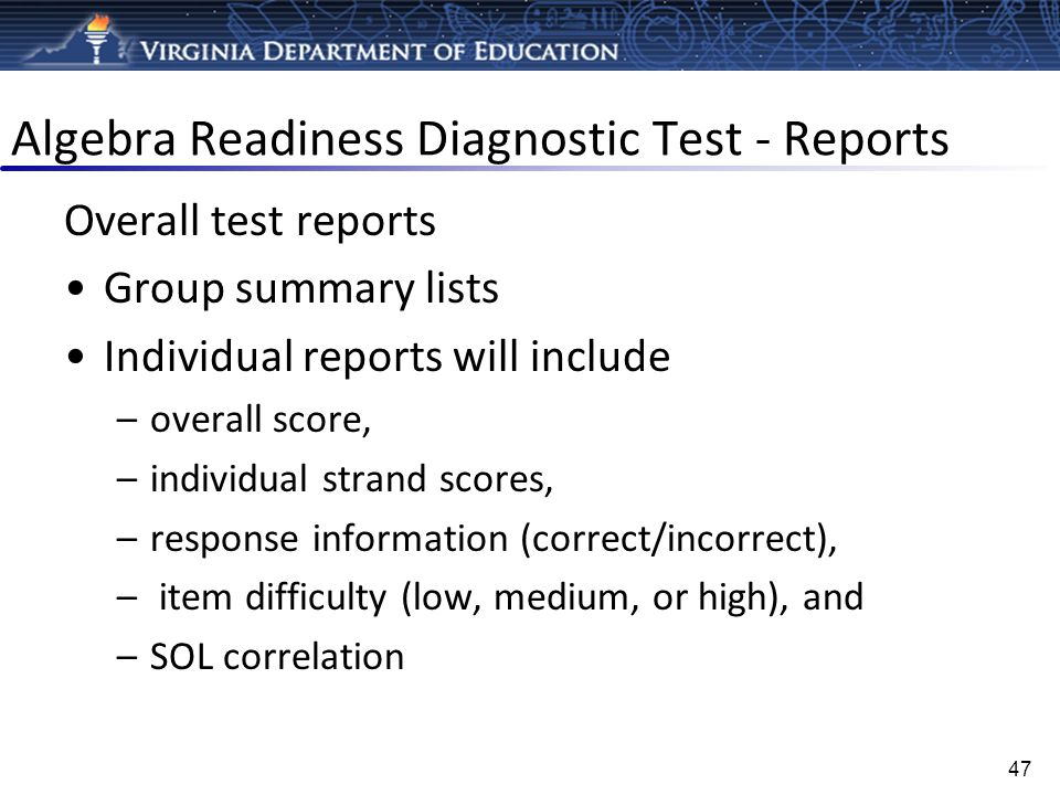 Algebra Readiness Diagnostic Test - Reports Overall test reports Group summary lists Individual reports will include –overall score, –individual stran