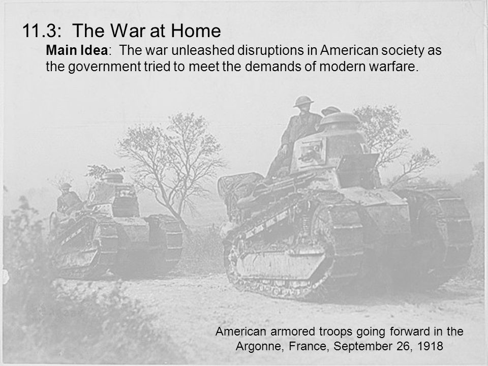 11.3: The War at Home Main Idea: The war unleashed disruptions in American society as the government tried to meet the demands of modern warfare. Amer