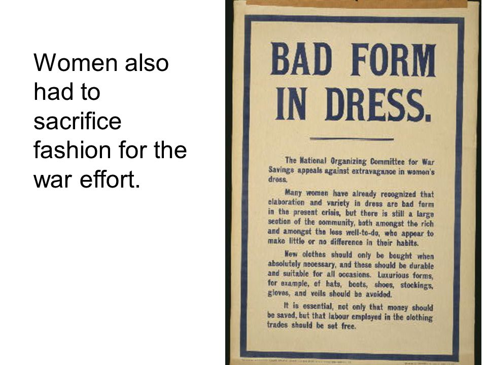 Women also had to sacrifice fashion for the war effort.