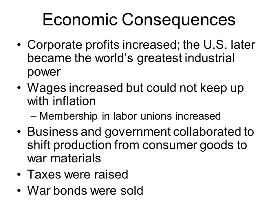 Economic Consequences Corporate profits increased; the U.S. later became the worlds greatest industrial power Wages increased but could not keep up wi