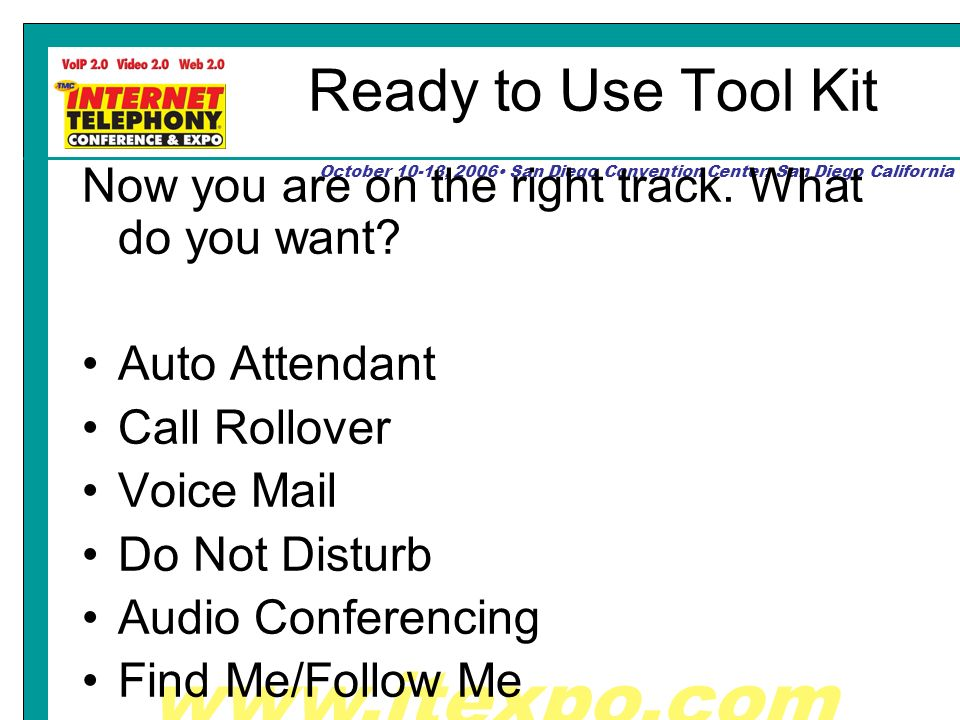 www.itexpo.com October 10-13, 2006 San Diego Convention Center, San Diego California Ready to Use Tool Kit Now you are on the right track.