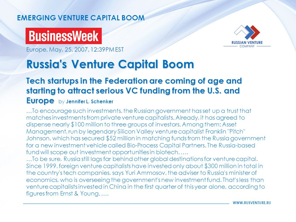 WWW.RUSVENTURE.RU EMERGING VENTURE CAPITAL BOOM Europe, May, 25, 2007, 12:39PM EST Russia s Venture Capital Boom Tech startups in the Federation are coming of age and starting to attract serious VC funding from the U.S.
