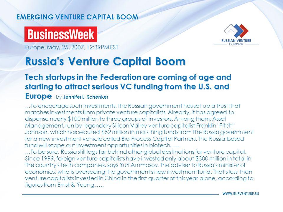 WWW.RUSVENTURE.RU EMERGING VENTURE CAPITAL BOOM Europe, May, 25, 2007, 12:39PM EST Russia's Venture Capital Boom Tech startups in the Federation are c