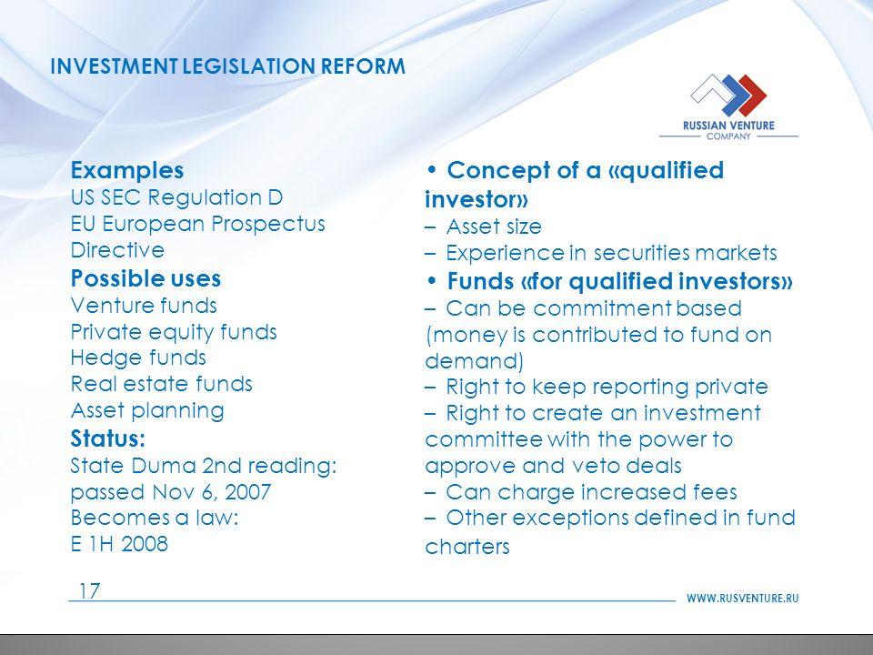 WWW.RUSVENTURE.RU INVESTMENT LEGISLATION REFORM 17 Examples US SEC Regulation D EU European Prospectus Directive Possible uses Venture funds Private e