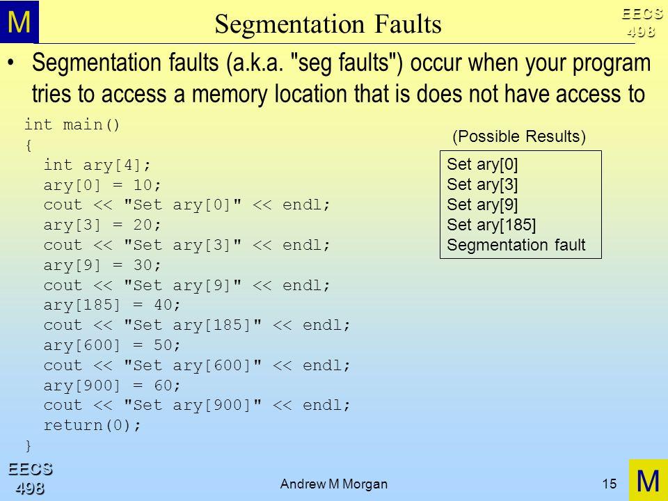 M M EECS498 EECS498 Andrew M Morgan15 Segmentation Faults Segmentation faults (a.k.a.