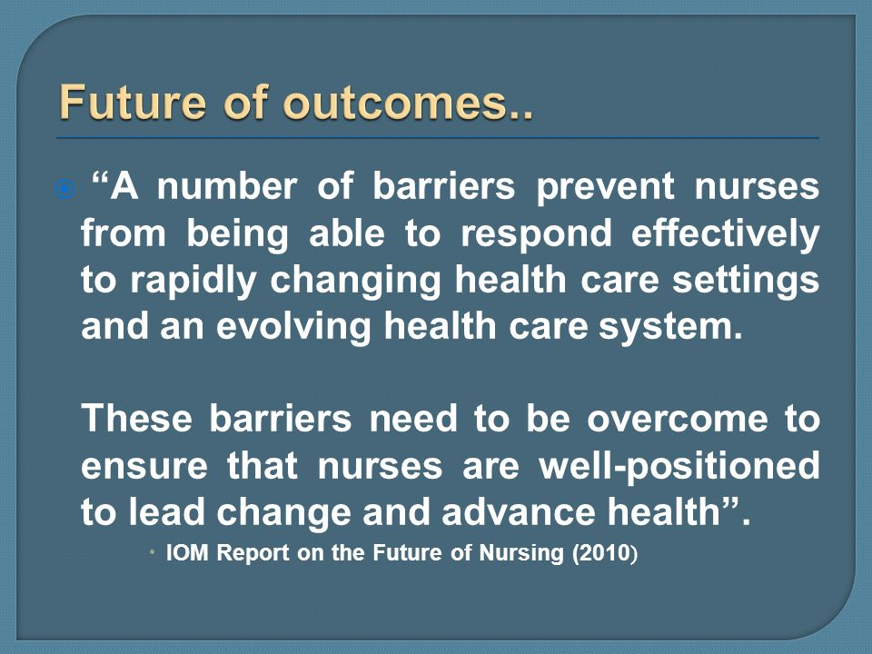 A number of barriers prevent nurses from being able to respond effectively to rapidly changing health care settings and an evolving health care system