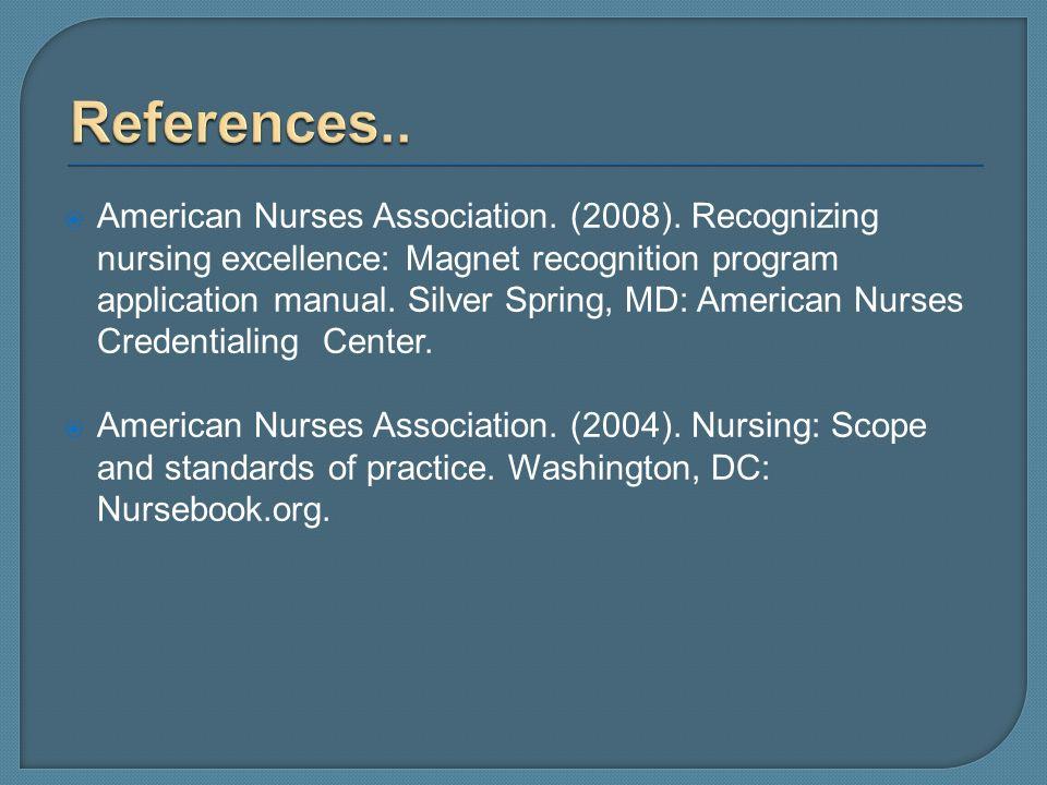 American Nurses Association. (2008). Recognizing nursing excellence: Magnet recognition program application manual. Silver Spring, MD: American Nurses