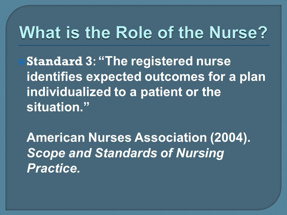 Standard 3: The registered nurse identifies expected outcomes for a plan individualized to a patient or the situation. American Nurses Association (20