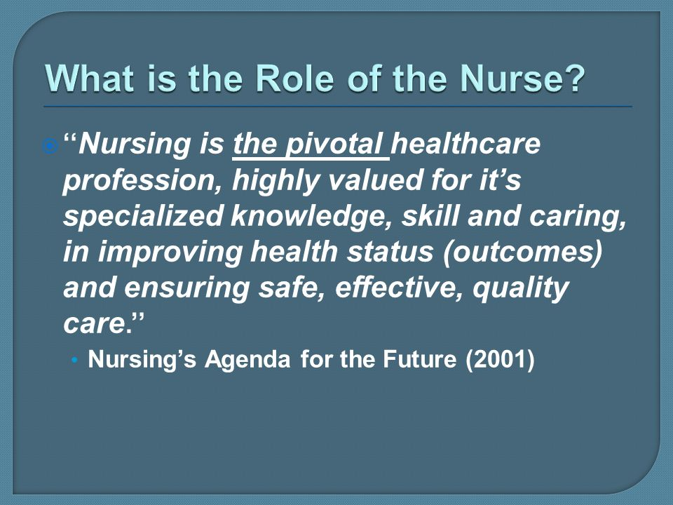 Nursing is the pivotal healthcare profession, highly valued for its specialized knowledge, skill and caring, in improving health status (outcomes) and