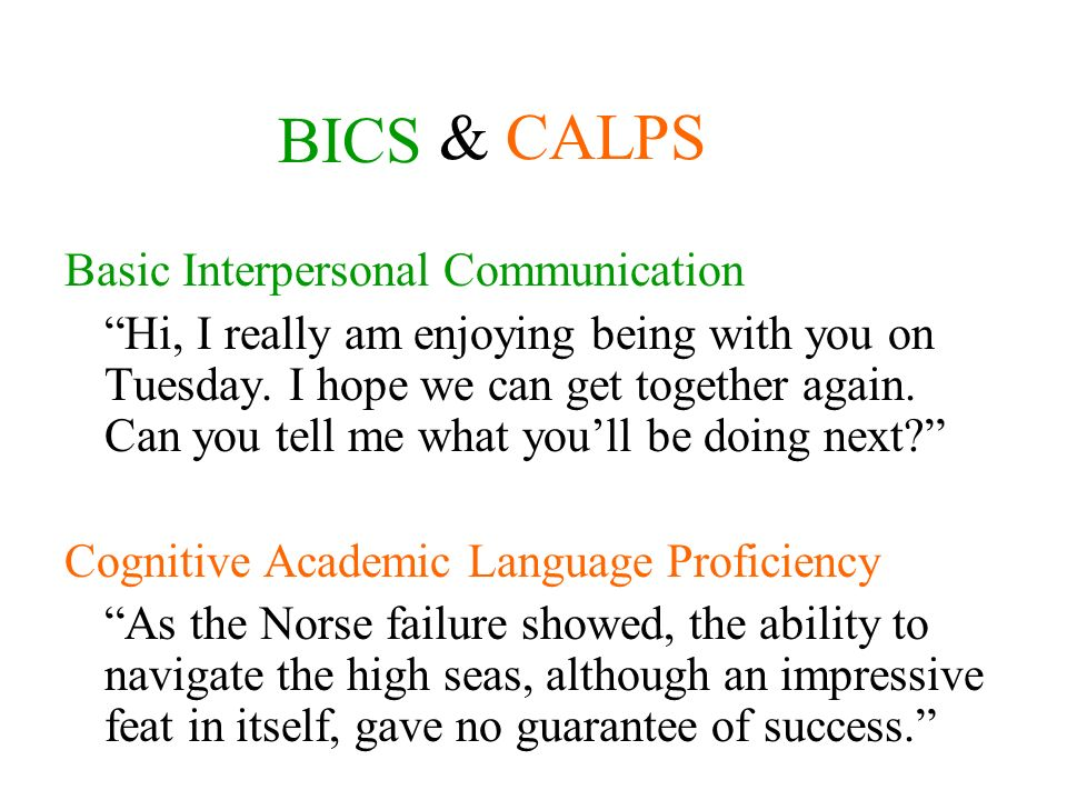 BICS Basic Interpersonal Communication Hi, I really am enjoying being with you on Tuesday.