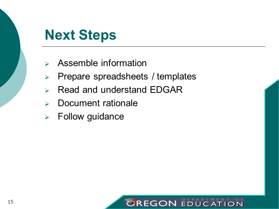 Next Steps Assemble information Prepare spreadsheets / templates Read and understand EDGAR Document rationale Follow guidance 15