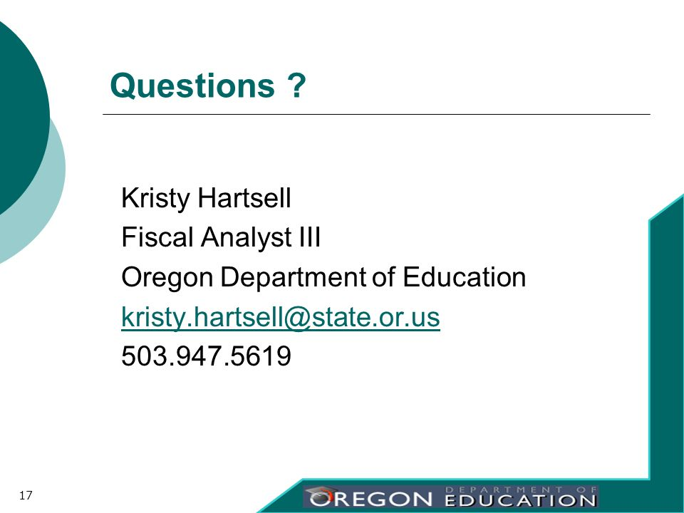 Questions ? Kristy Hartsell Fiscal Analyst III Oregon Department of Education kristy.hartsell@state.or.us 503.947.5619 17