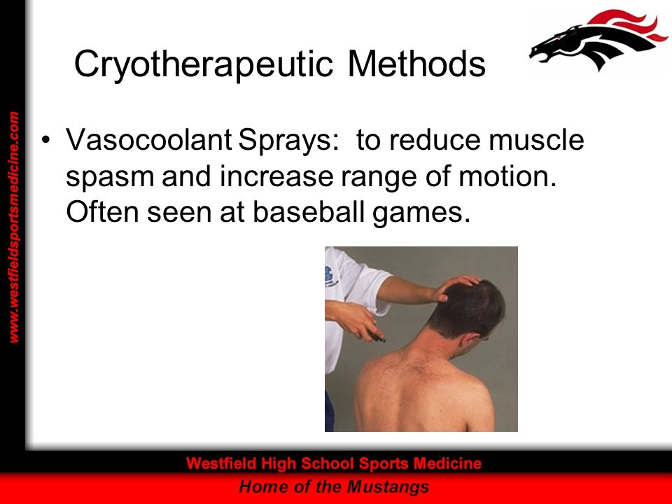 Cryotherapeutic Methods Vasocoolant Sprays: to reduce muscle spasm and increase range of motion. Often seen at baseball games.