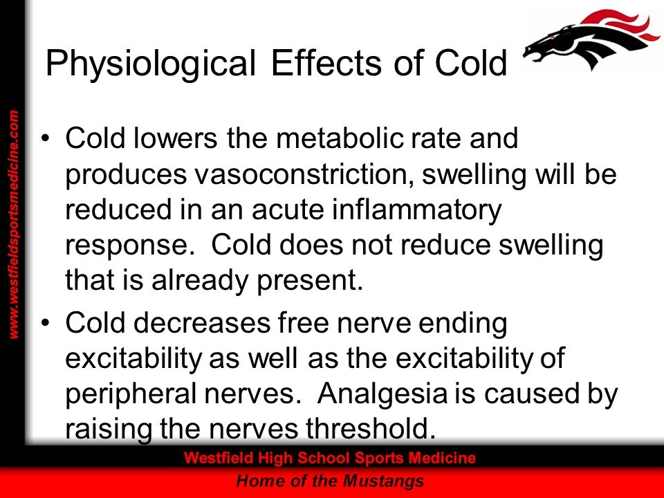Physiological Effects of Cold Cold, in general, is more penetrating then heat.