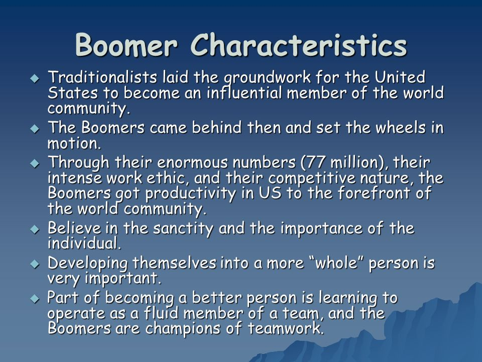 Boomer Characteristics Traditionalists laid the groundwork for the United States to become an influential member of the world community. Traditionalis