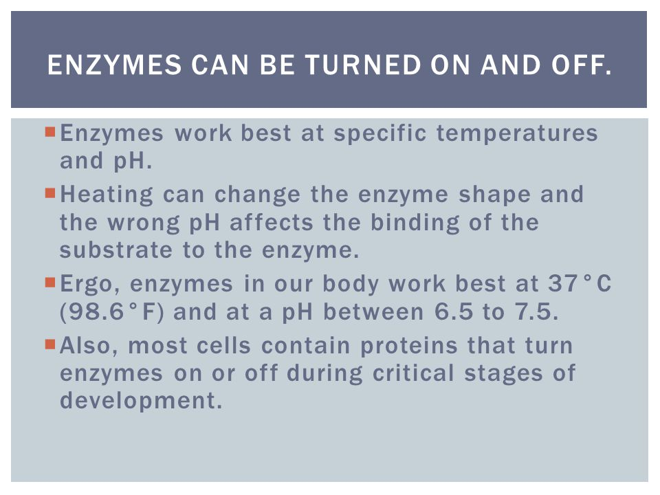 Enzymes work best at specific temperatures and pH. Heating can change the enzyme shape and the wrong pH affects the binding of the substrate to the en