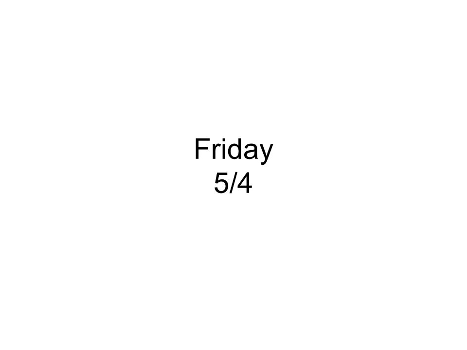 Friday 5/4