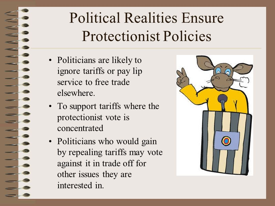 Political Realities Ensure Protectionist Policies Politicians are likely to ignore tariffs or pay lip service to free trade elsewhere.