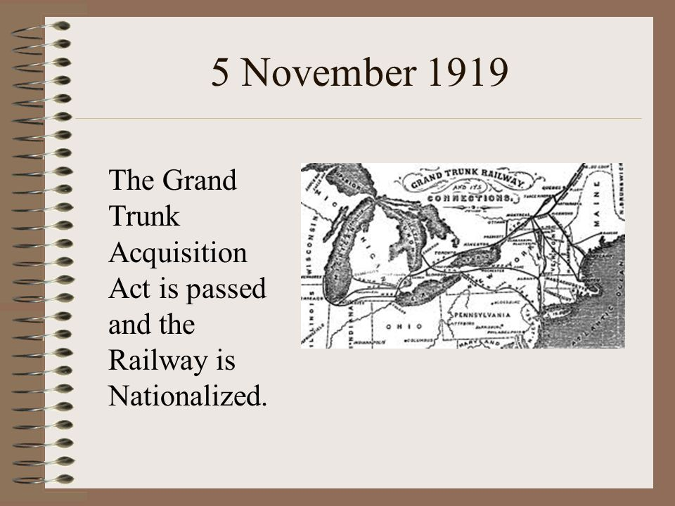 5 November 1919 The Grand Trunk Acquisition Act is passed and the Railway is Nationalized.