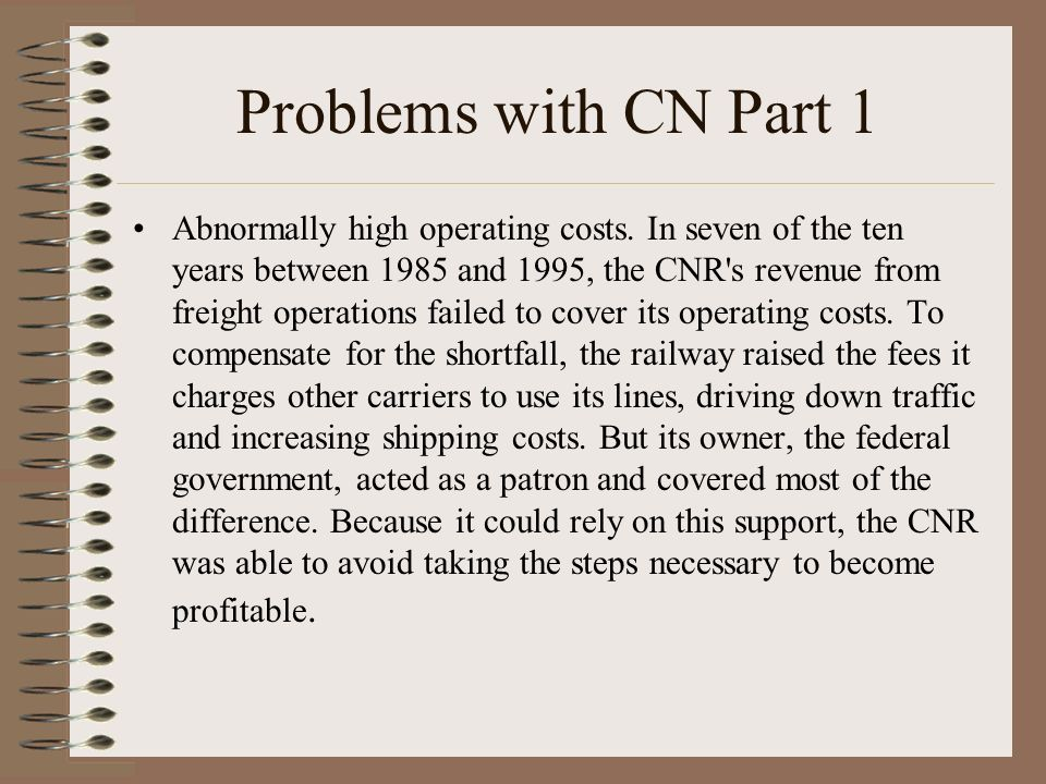 Problems with CN Part 1 Abnormally high operating costs.