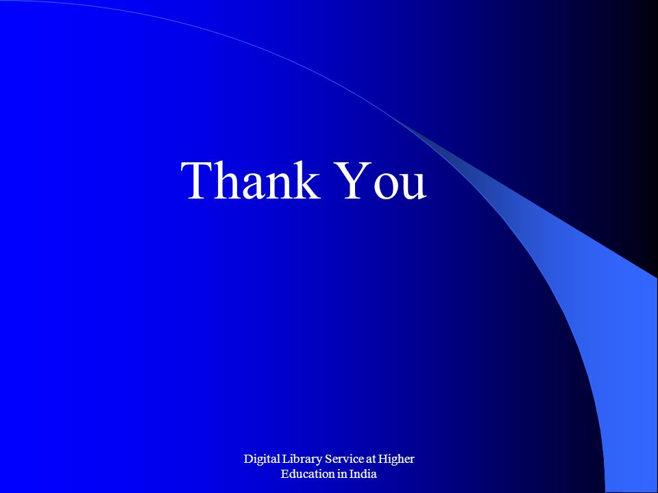 Digital Library Service at Higher Education in India Thank You