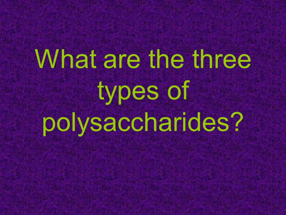 What are the three types of polysaccharides?