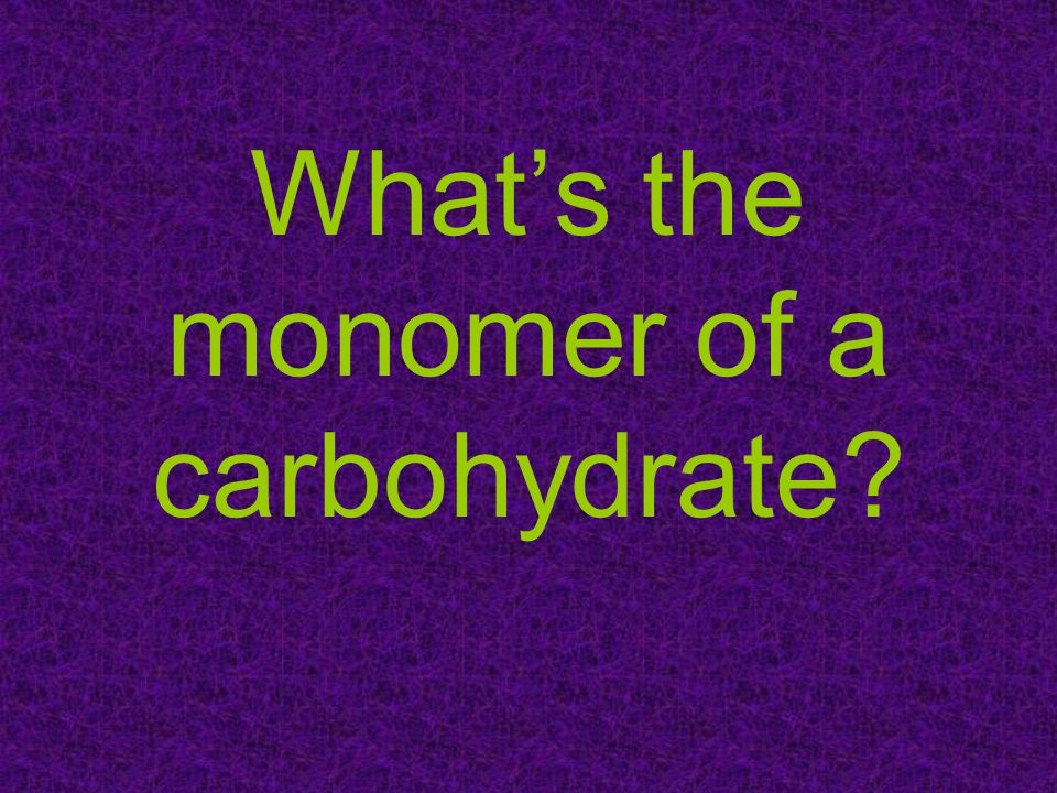 Whats the monomer of a carbohydrate?
